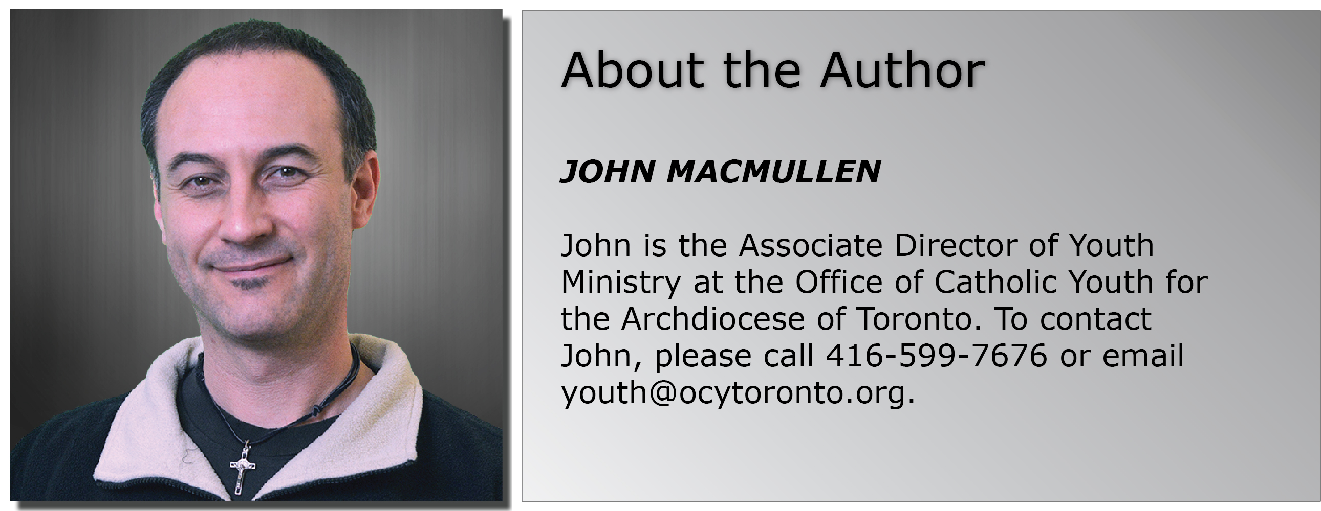About the Author, John MacMullen is the Associate Director of Youth Ministry at the OCY and can be reached at 416-599-7676
